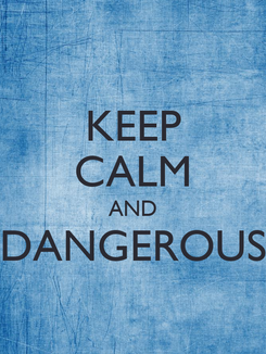 Poster: KEEP CALM AND DANGEROUS