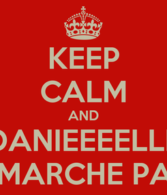 Poster: KEEP CALM AND DANIEEEELLL CA MARCHE PASSS