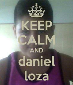 Poster: KEEP CALM AND daniel loza