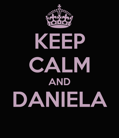 Poster: KEEP CALM AND DANIELA