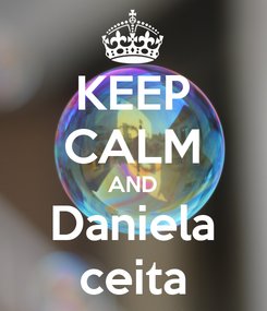 Poster: KEEP CALM AND Daniela ceita