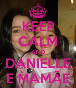 Poster: KEEP CALM AND DANIELLE E MAMÃE