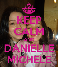 Poster: KEEP CALM AND DANIELLE MICHELE