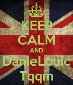 Poster: KEEP CALM AND DanieLouic Tqqm