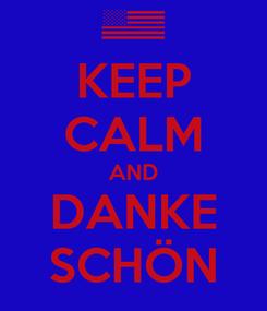 Poster: KEEP CALM AND DANKE SCHÖN