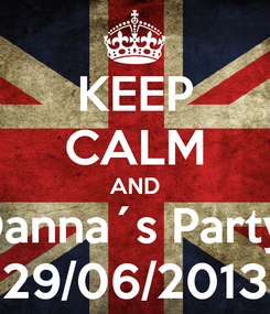 Poster: KEEP CALM AND Danna´s Party  29/06/2013