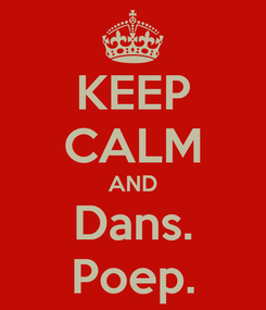 Poster: KEEP CALM AND Dans. Poep.