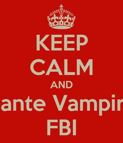 Poster: KEEP CALM AND Dante Vampire FBI