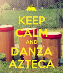 Poster: KEEP CALM AND DANZA AZTECA