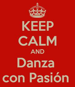 Poster: KEEP CALM AND Danza  con Pasión