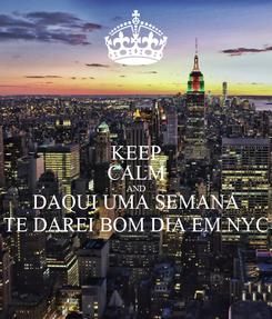 Poster: KEEP CALM AND DAQUI UMA SEMANA TE DAREI BOM DIA EM NYC