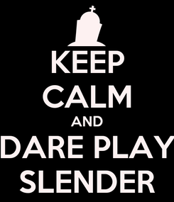 Poster: KEEP CALM AND DARE PLAY SLENDER