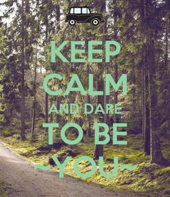 Poster: KEEP CALM AND DARE TO BE ~YOU~