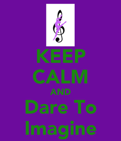 Poster: KEEP CALM AND Dare To Imagine