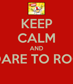 Poster: KEEP CALM AND DARE TO ROC