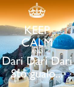 Poster: KEEP CALM AND Dari Dari Dari Sto gualo...