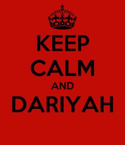 Poster: KEEP CALM AND DARIYAH