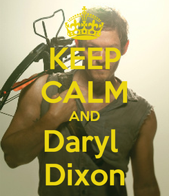 Poster: KEEP CALM AND Daryl  Dixon