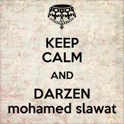 Poster: KEEP CALM AND DARZEN mohamed slawat