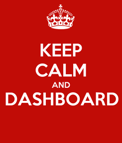 Poster: KEEP CALM AND DASHBOARD