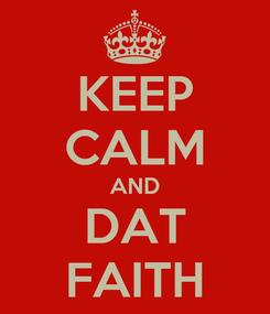 Poster: KEEP CALM AND DAT FAITH
