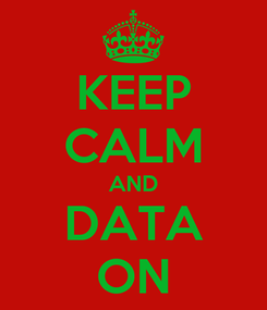 Poster: KEEP CALM AND DATA ON