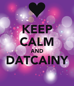 Poster: KEEP CALM AND DATCAINY
