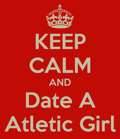 Poster: KEEP CALM AND Date A Atletic Girl