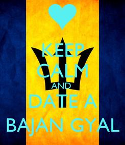 Poster: KEEP CALM AND  DATE A BAJAN GYAL