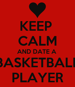 Poster: KEEP  CALM AND DATE A  BASKETBALL PLAYER