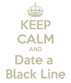 Poster: KEEP CALM AND Date a  Black Line