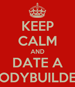 Poster: KEEP CALM AND DATE A BODYBUILDER
