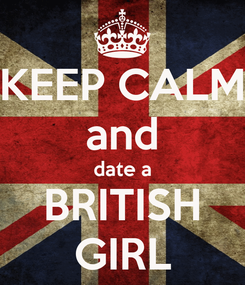Poster: KEEP CALM and date a BRITISH GIRL