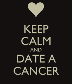 Poster: KEEP CALM AND DATE A CANCER