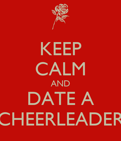 Poster: KEEP CALM AND DATE A CHEERLEADER