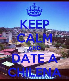Poster: KEEP CALM AND DATE A CHILENA