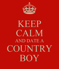Poster: KEEP CALM AND DATE A COUNTRY BOY