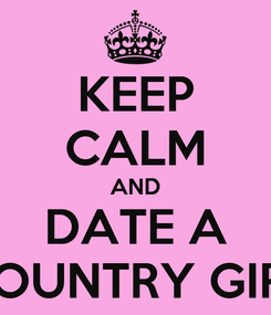 Poster: KEEP CALM AND DATE A COUNTRY GIRL