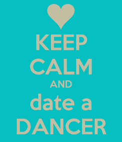 Poster: KEEP CALM AND date a DANCER