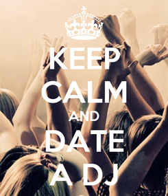 Poster: KEEP CALM AND DATE A DJ