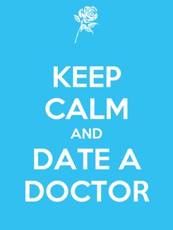 Poster: KEEP CALM AND DATE A DOCTOR
