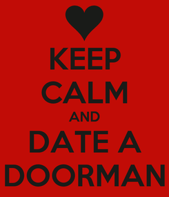 Poster: KEEP CALM AND DATE A DOORMAN