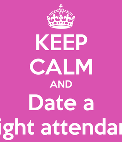 Poster: KEEP CALM AND Date a flight attendant