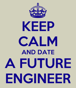 Poster: KEEP CALM AND DATE A FUTURE ENGINEER