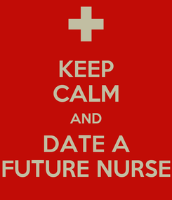 Poster: KEEP CALM AND DATE A FUTURE NURSE