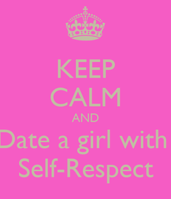 Poster: KEEP CALM AND Date a girl with  Self-Respect
