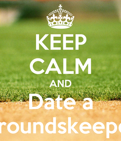 Poster: KEEP CALM AND Date a Groundskeeper