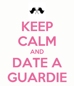 Poster: KEEP CALM AND DATE A GUARDIE
