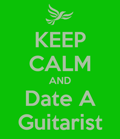Poster: KEEP CALM AND Date A Guitarist