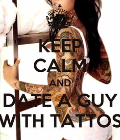 Poster: KEEP CALM AND DATE A GUY WITH TATTOS